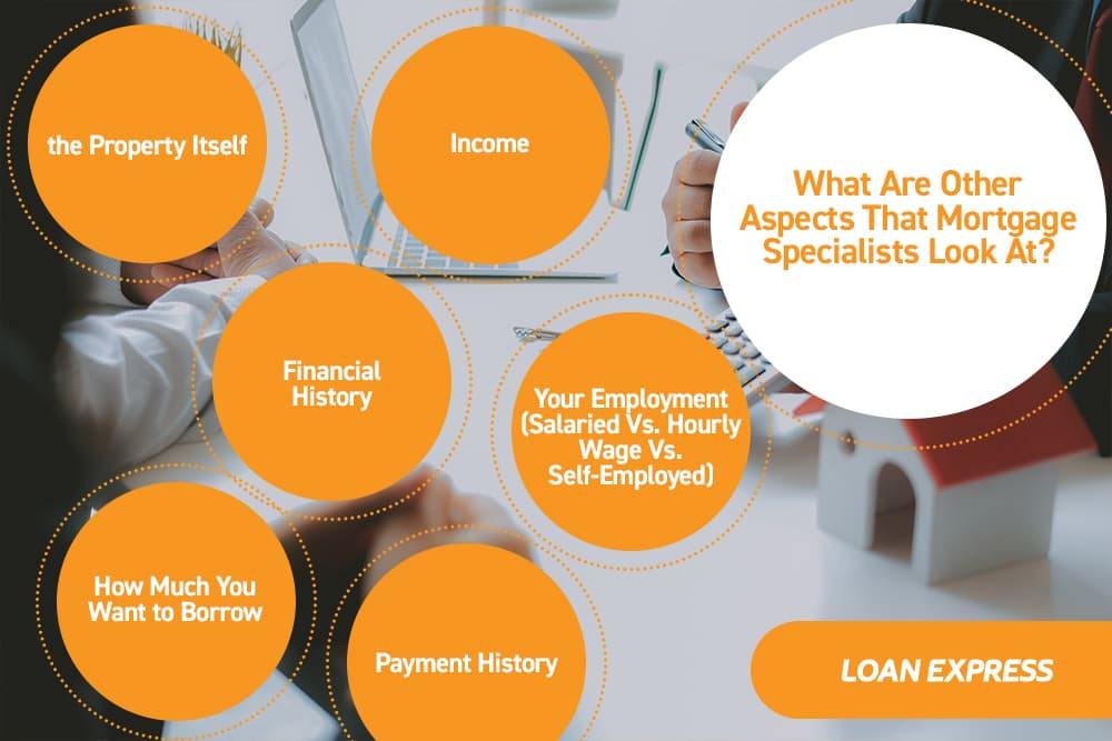 other aspects that mortgage specialists look at